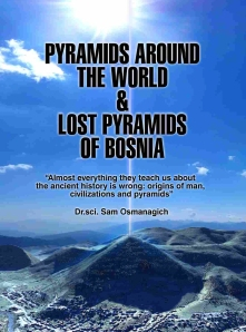 Pyramis around the World & the lost Pyramids of Bosnia